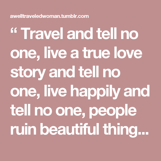 Travel and tell no one, live a true love story and tell no one, live ...