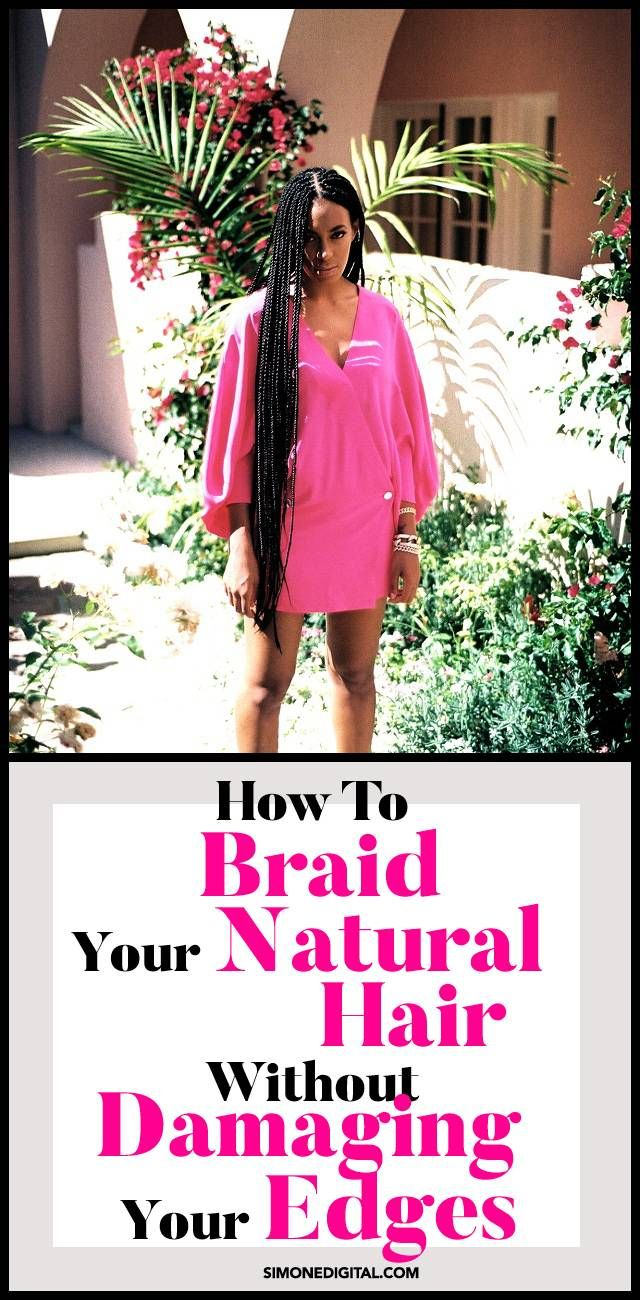How To Braid Hair Without Damaging Edges Braids with
