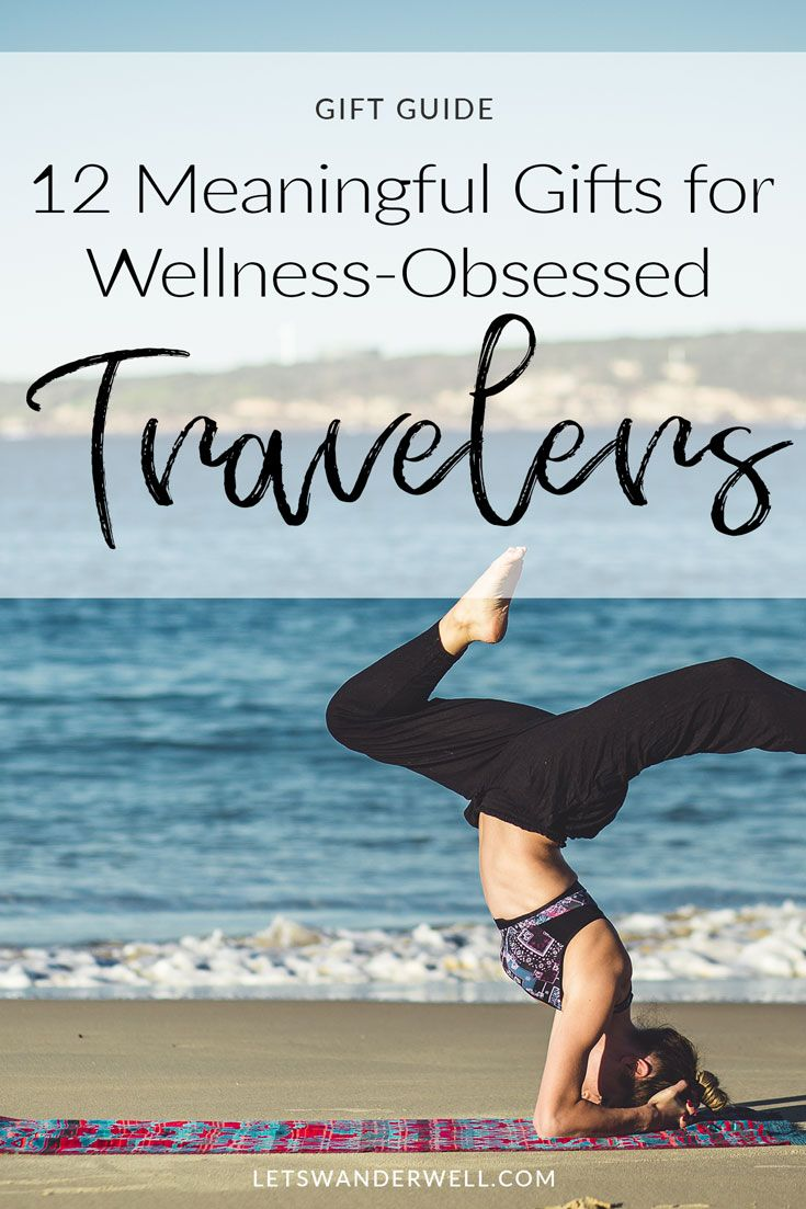 Gifts For Travel Lovers Who Are Wellness Obsessed Yoga - 10 great gift ideas for the travel obsessed