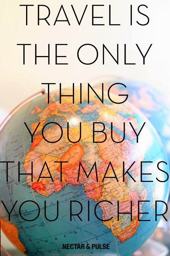 """Travel is the only thing you buy that makes you richer"" - Nectar and Pulse Beautiful travel quote. So very true, you can't put a price on the feelings you get and the things you learn when you travel the world. #WeLovetoTravel"