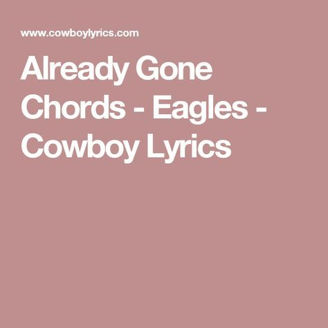 Already Gone Chords Eagles Cowboy Lyrics Songs Pinterest