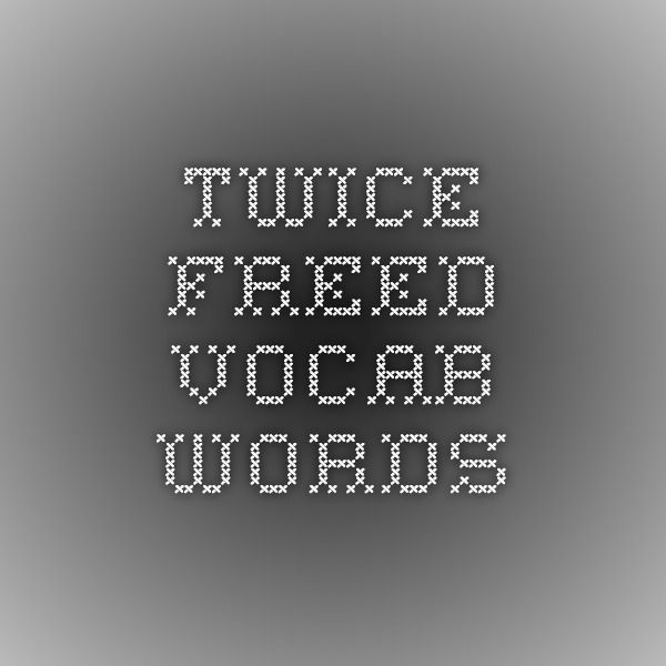 Twice Freed Vocab words
