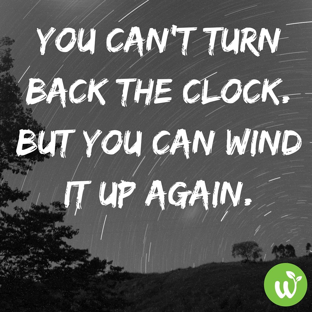 You Can T Turn Back The Clock Turn Back Time Quotes Daily Inspiration Quotes Crush Quotes For Him