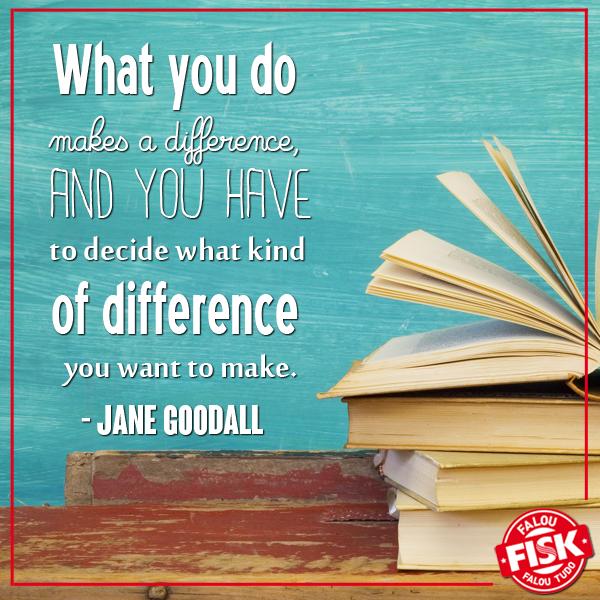 O que você faz, faz diferença. E você precisa decidir que tipo de diferença quer fazer. - Jane Goodall