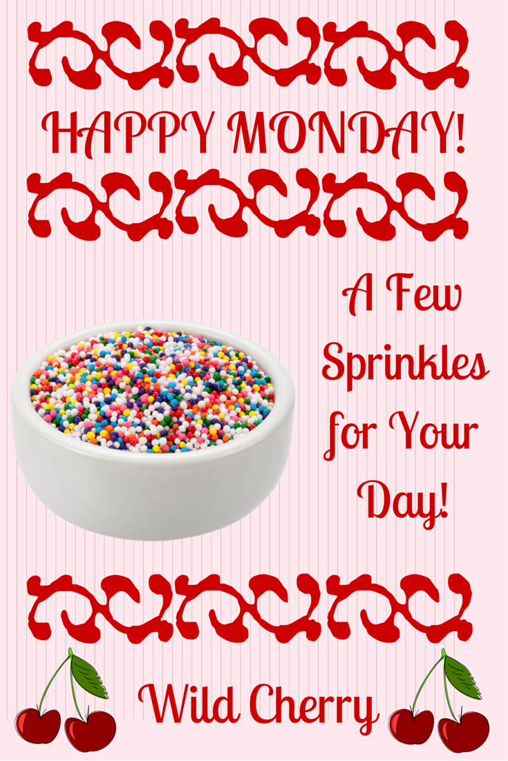 Happy Monday!  It's a Brand New Shiny Week!  Have a Great One!