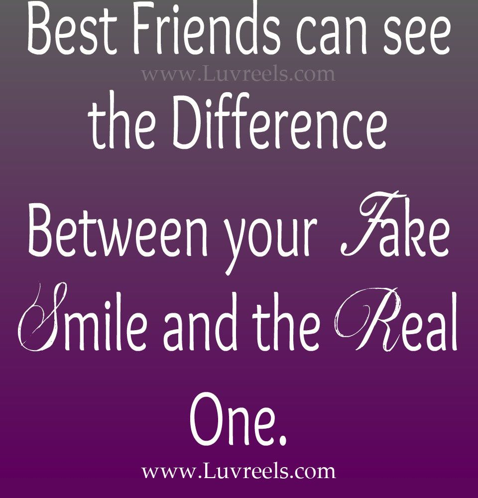 Quotes About Smile And Friendship Best Friends Can See The Difference Between Your Fake Smile