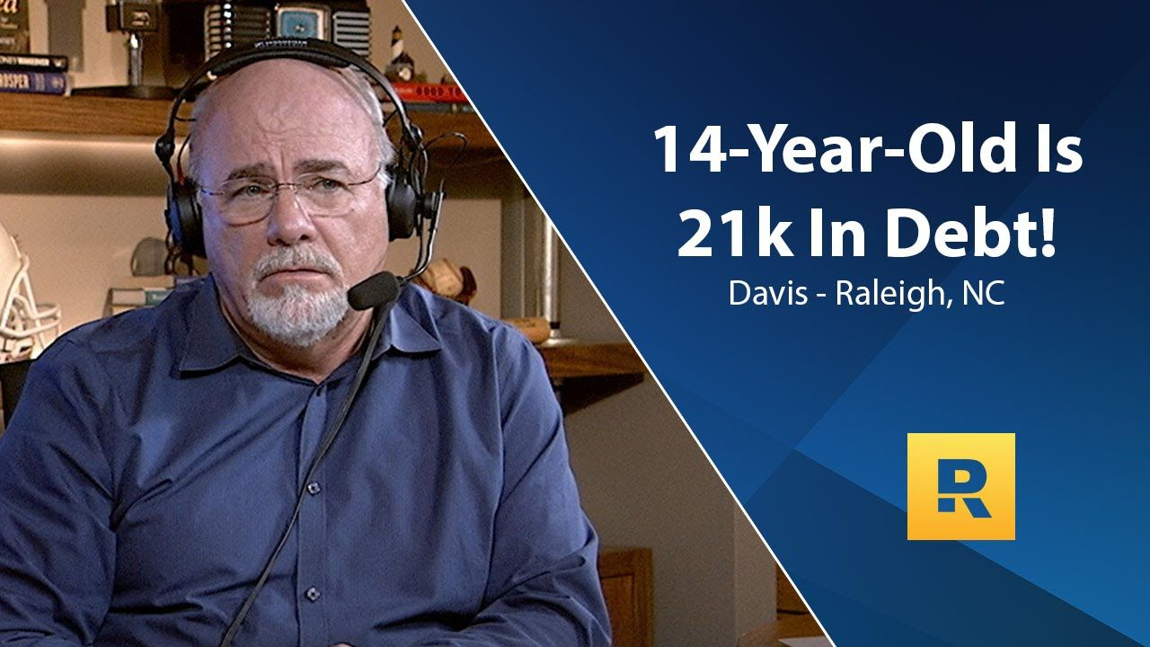 Im 14 yearsold and i have 21000 in debt dave ramsey