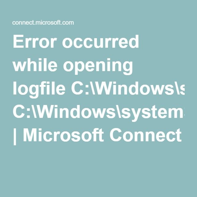 Error occurred while opening logfile C:\Windows\system32