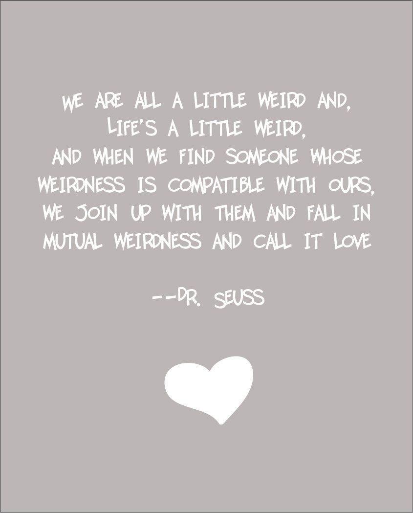 Dr Seuss Weird Love Quote Poster Dr Seuss Weird Love Quote  Words  Pinterest  Wisdom Truths And