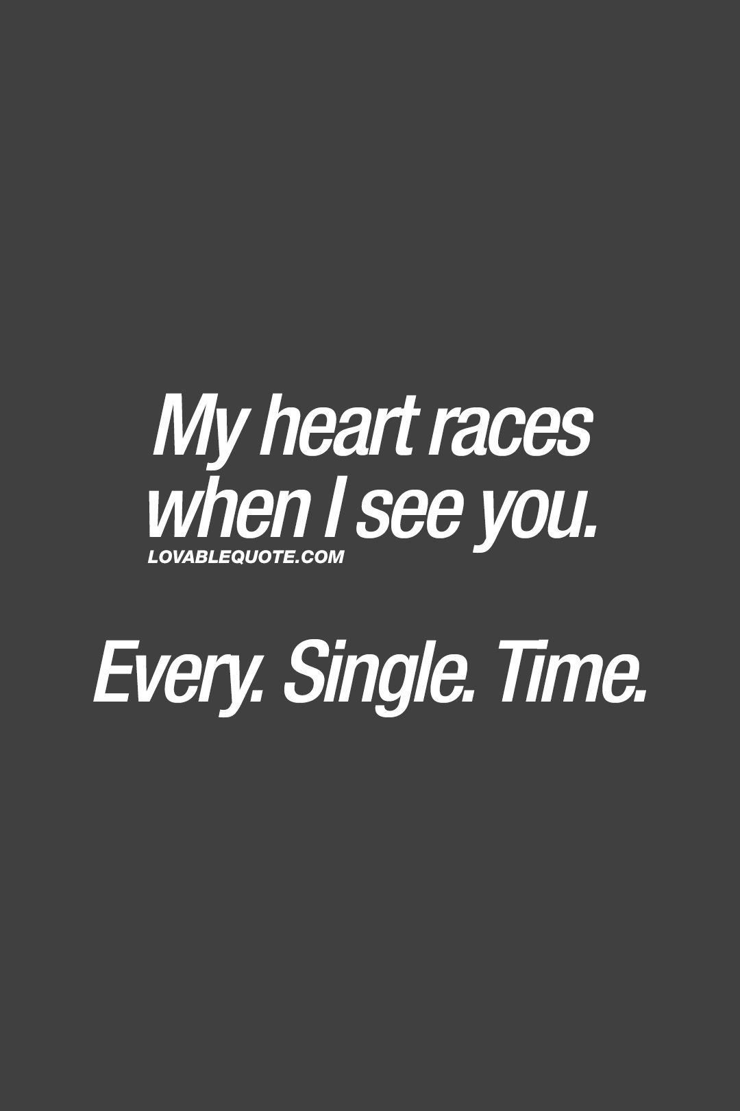 My Heart Races When I See You Every Single Time Everytime