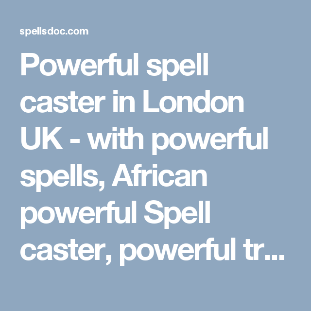 Powerful spell caster in London UK - with powerful spells
