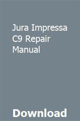 Jura Impressa C9 Repair Manual download pdf #juraimpressa Jura Impressa C9 Repair Manual pdf download online full #juraimpressa