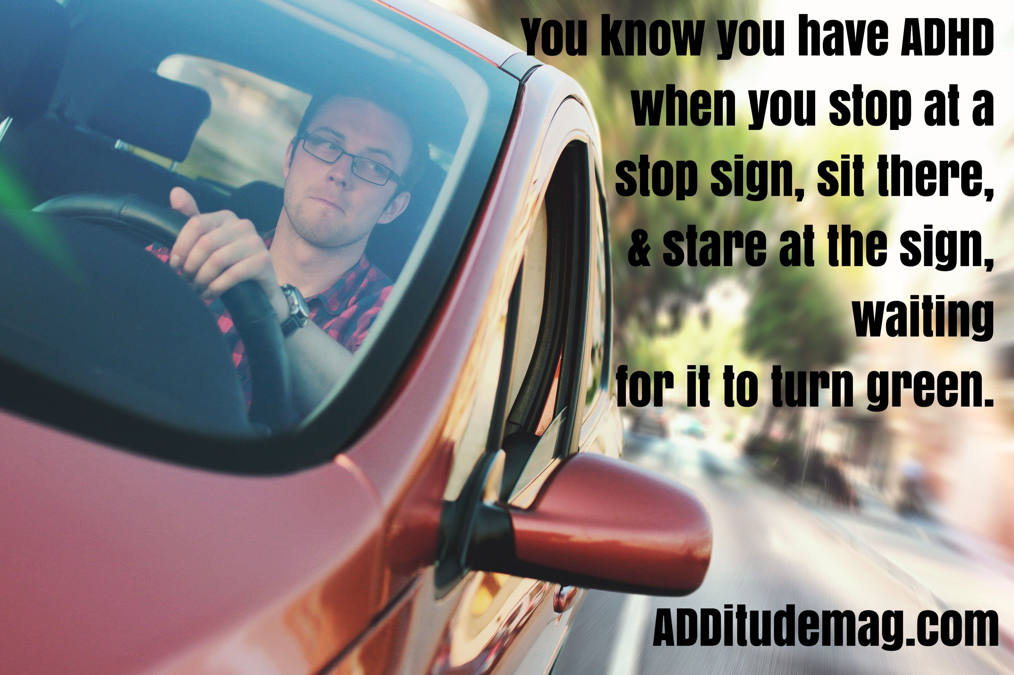 Driving With Adhd >> Adhd Humor You Know You Have Adhd When Tips For Adhd Adults