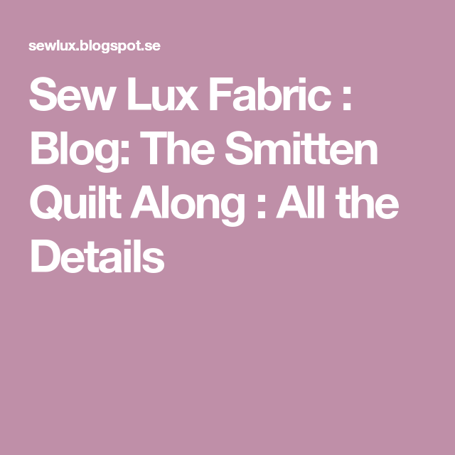 Sew Lux Fabric : Blog: The Smitten Quilt Along : All the Details