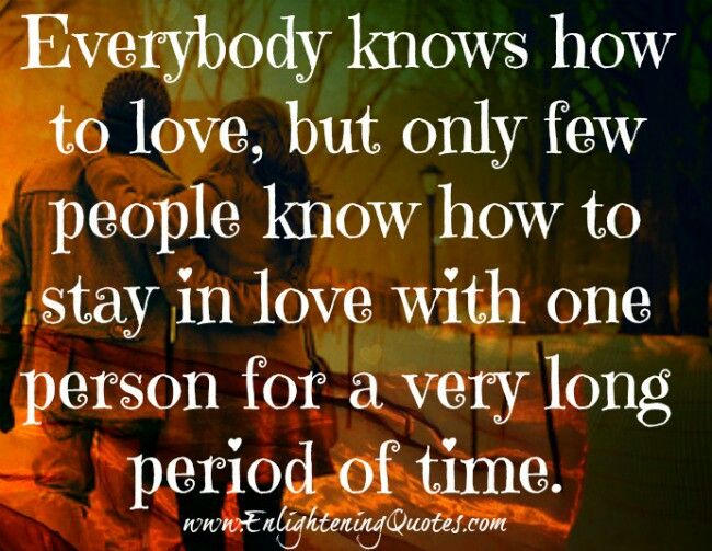 Only a few of us know how to stay in love with 1 person. 1 love.