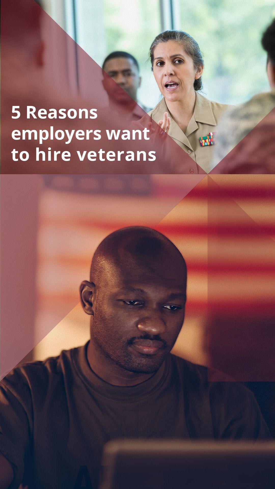 5 Reasons employers want to hire veterans Veteran jobs