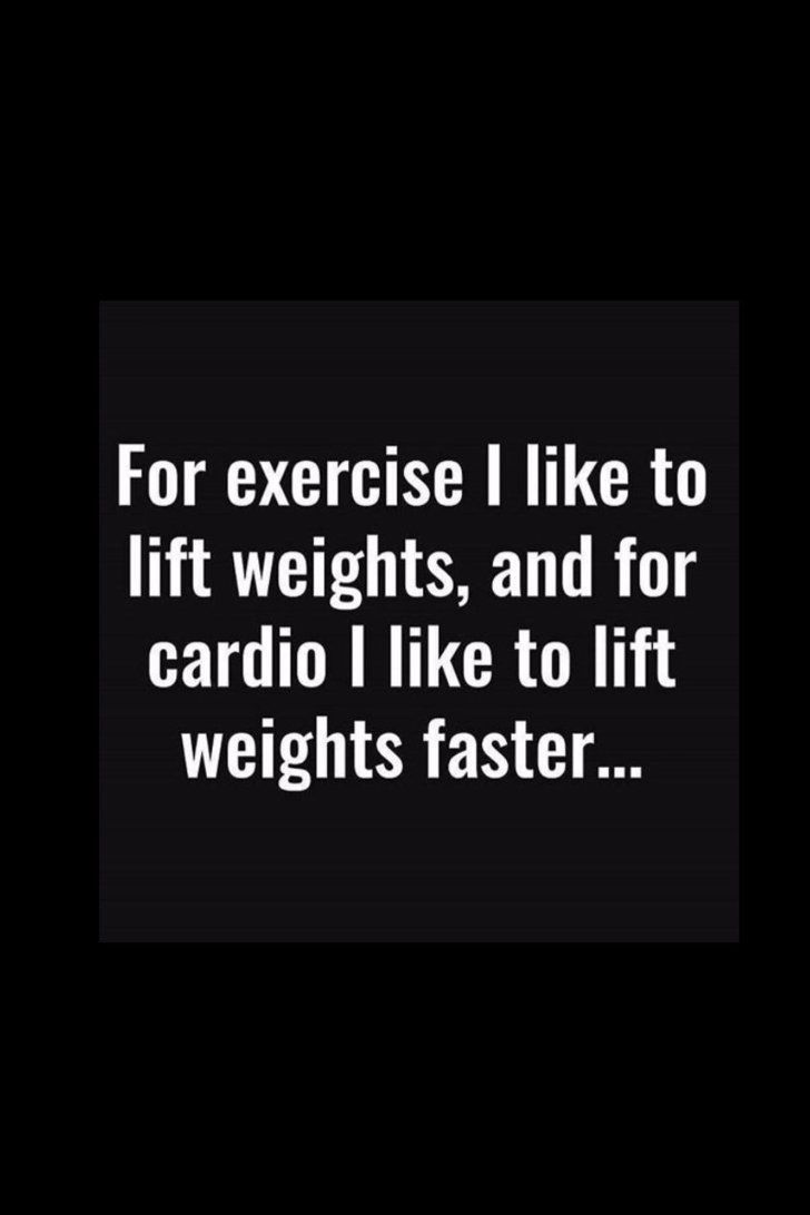 Lifting Quotes Lifting Weights Is So Much Better Than Cardio And These Quotes
