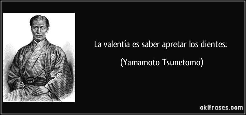 La Valentía Es Saber Apretar Los Dientes Yamamoto Tsunetomo Frase Del Día Dientes Frases