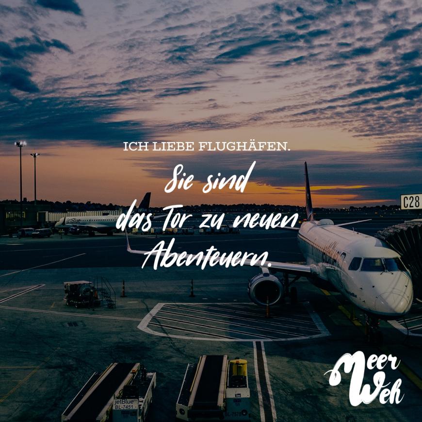 Ich liebe Flughäfen. Sie sind das Tor zu neuen Abenteuern