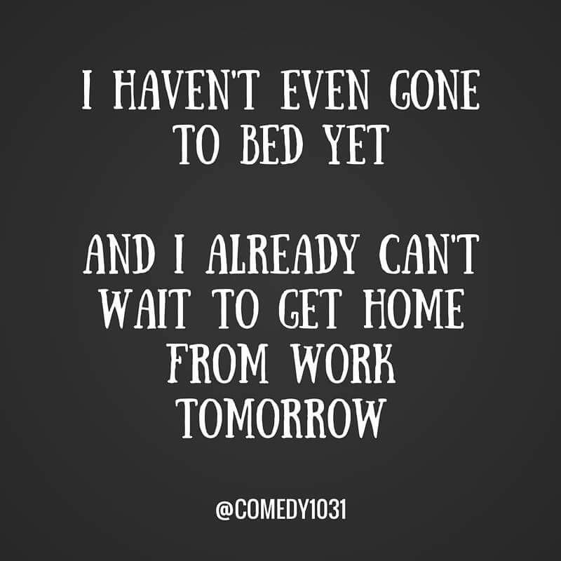 Cant Wait To Get Home From Work Tomorrow Funny Quotes Work Humor Quotes