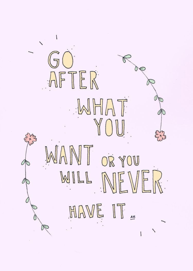 Inspirational Quotes Tumblr Go After What You Want Or You Will Never Have It   W O R D S
