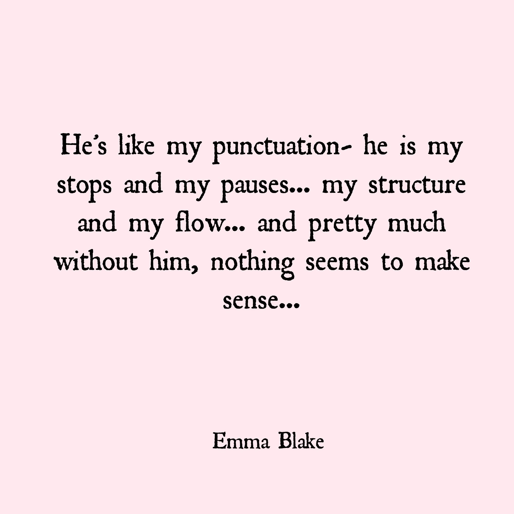 Emma Blake Quotes He S My Punctuation Without Him Nothing