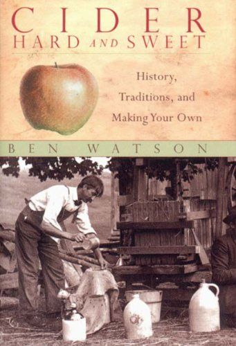 Cider, Hard and Sweet: History, Traditions, and Making Your Own by Ben Watson