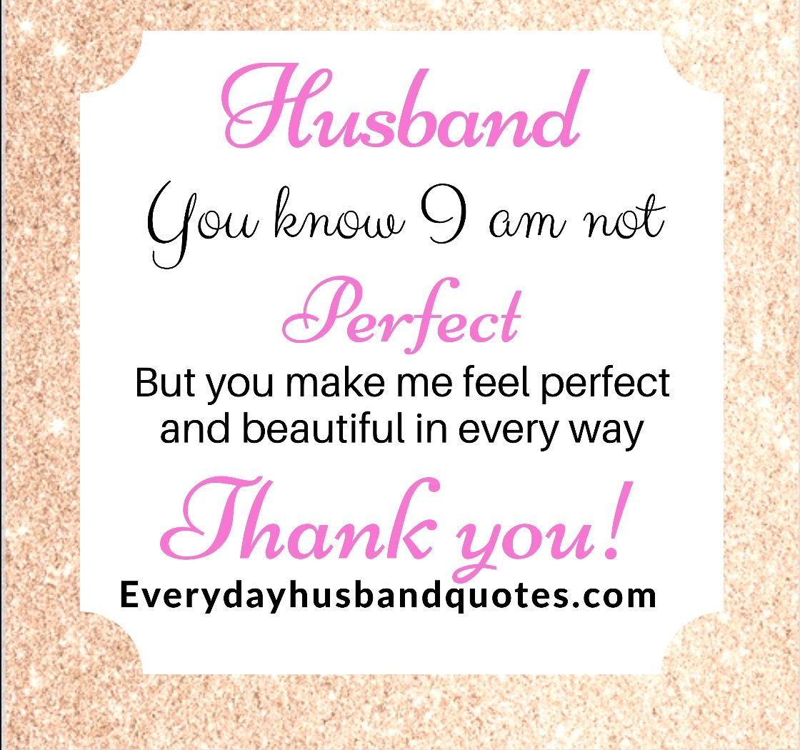 Husband Thank You Quote Husband You Know I Am Not Perfect But You