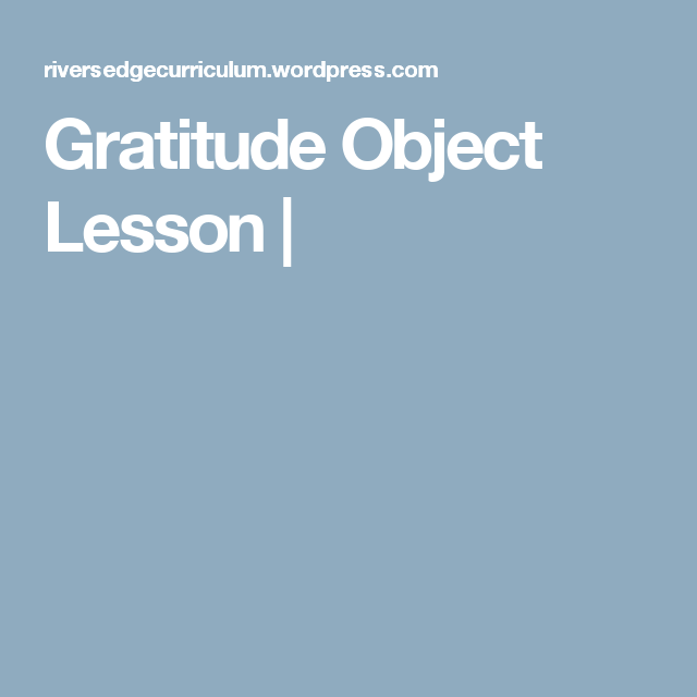 Gratitude Object Lesson | Object lessons | Object lessons