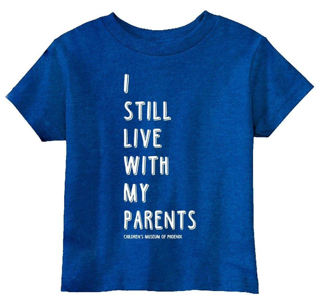 "Online Store | Toddler ""I Still Live With My Parents"" Tee Children's Museum of Phoenix"