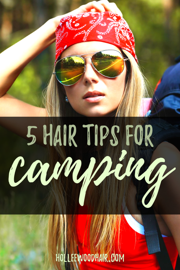 5 Fundamental Hair Tips For Camping In 2020 (+9 Easy