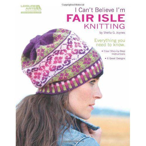 I Can't Believe I'm Faire Isle Knitting. Sheila G. Joynes. Leisure Arts (2012).