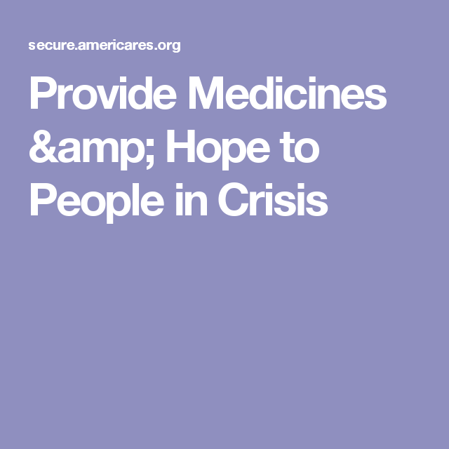 Provide Medicines & Hope to People in Crisis