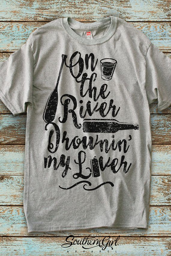 faf042e1 On the River Drownin' My Liver Unisex by SouthernGirlApparel Float Trip  Ideas, Travel Shirts