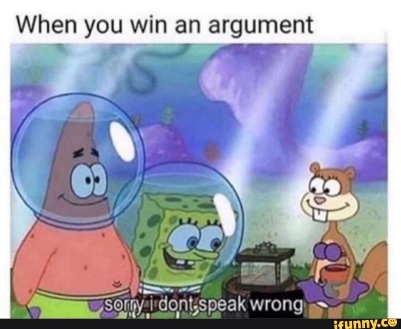 When You Win An Argument Ifunny Funny Spongebob Memes Really Funny Memes Funny Relatable Memes