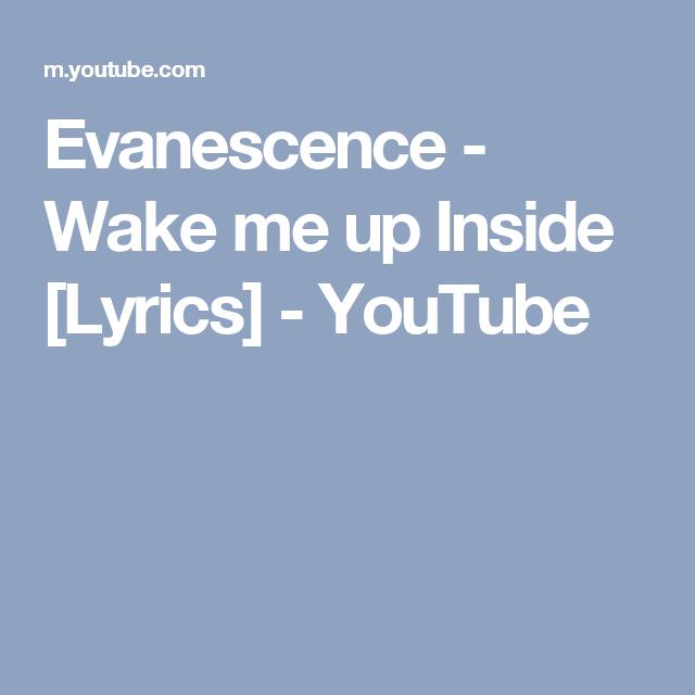 Evanescence - Wake me up Inside [Lyrics] - YouTube   Evanescence. Lyrics. Bring me to life