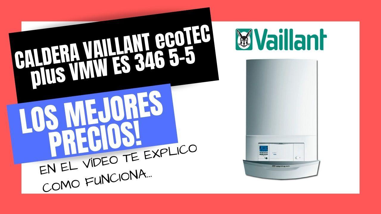 Caldera Vaillant Ecotec Plus Vmw Es 346 5 5 Mejor Precio Online Caldera Blog Que Te Mejores