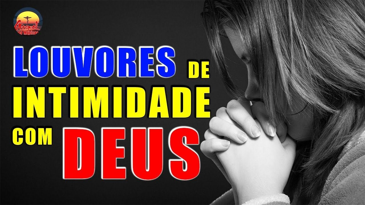 50 Louvores De Intimidade Com Deus Melhores Musicas Gospel De