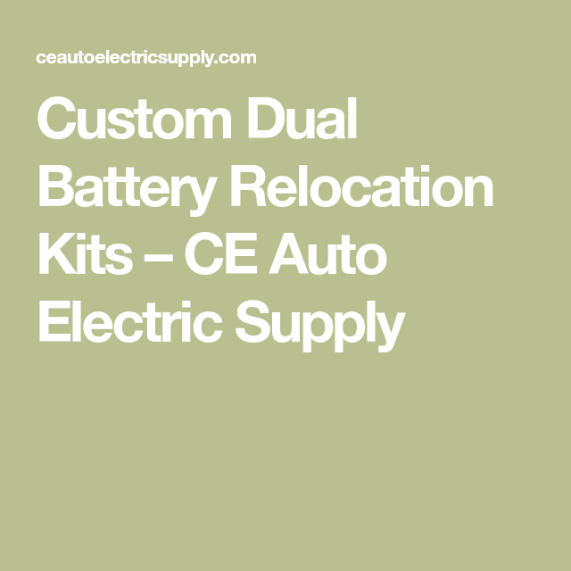 custom dual battery relocation kits \u2013 ce auto electric supply my