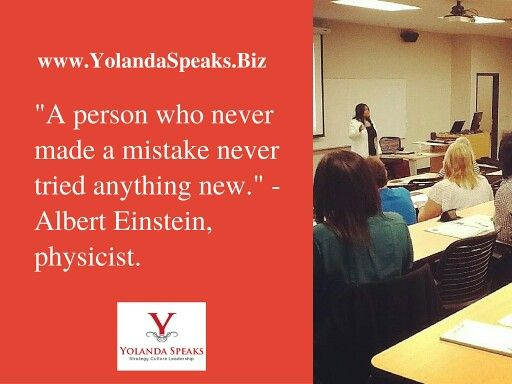 A person who never made a mistake never tried anything. www.YolandaSpeaks.Biz