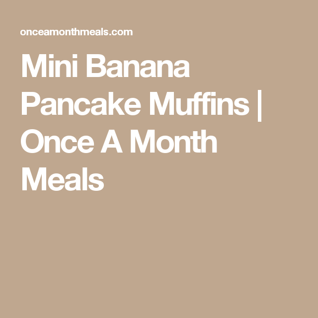 Mini Banana Pancake Muffins | Once A Month Meals
