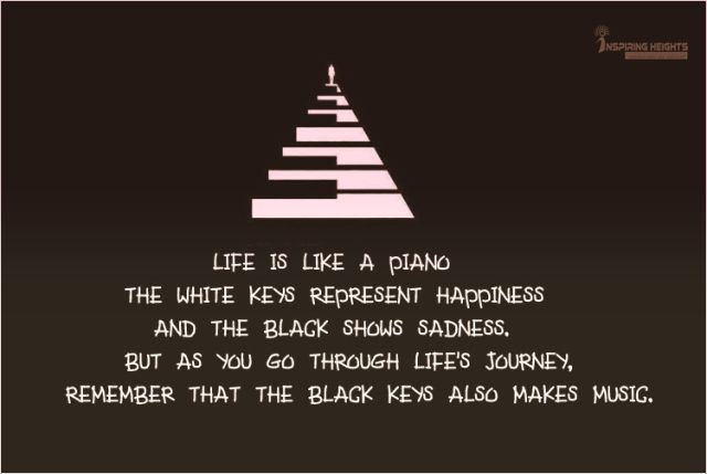 Life is like a piano..