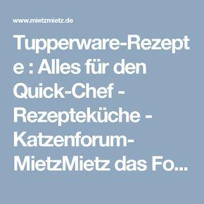 Tupperware-Rezepte : Alles für den Quick-Chef  - Rezepteküche - Katzenforum- MietzMietz das Forum über Katzen.