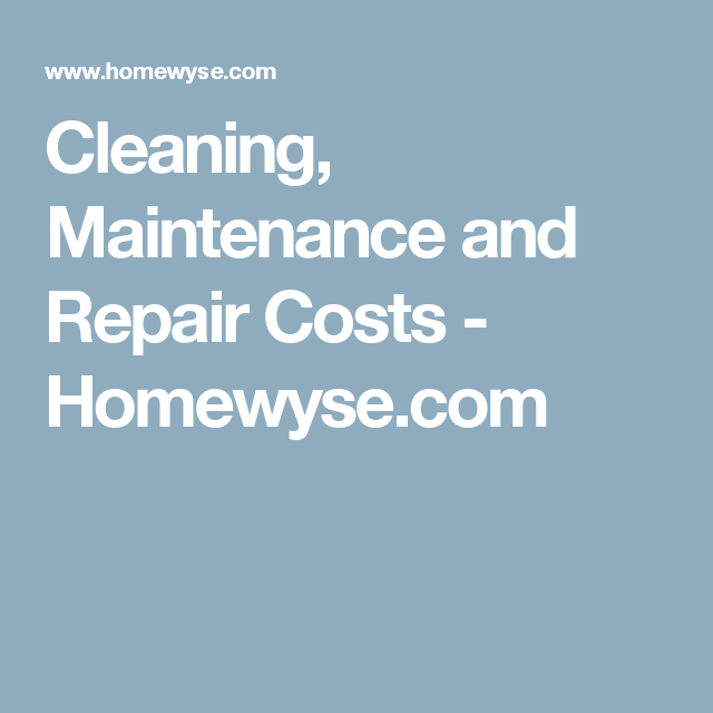 Cleaning Maintenance And Repair Costs Homewyse