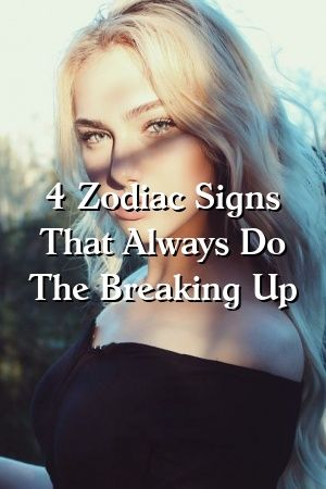 4 Zodiac Signs That Always Do The Breaking Up #marriage  #dating  #romance