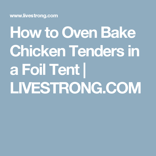 How to Oven Bake Chicken Tenders in a Foil Tent  sc 1 st  Pinterest & How to Oven Bake Chicken Tenders in a Foil Tent | Oven baked chicken ...