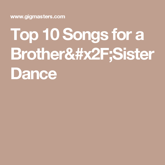 Top 10 Songs For A Brother Sister Dance Sister Songs Brother And Sister Songs Songs
