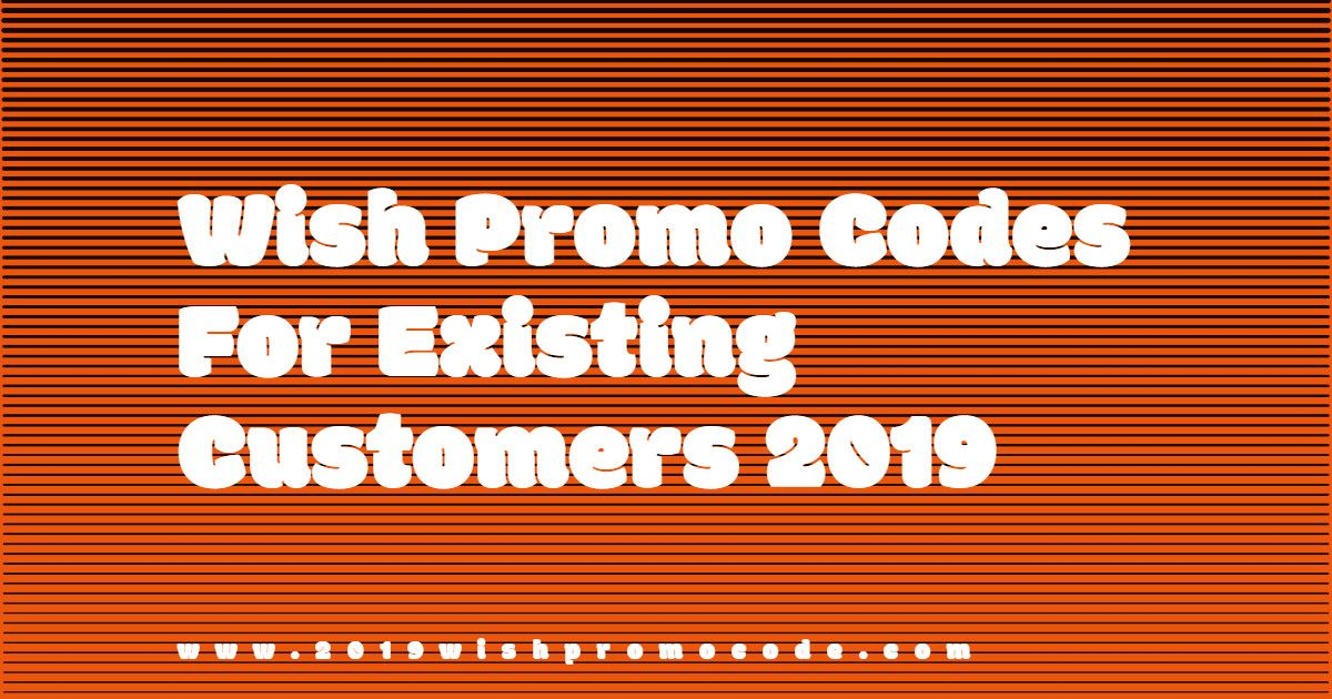 Latest Updated 100% Working & Verified Wish Promo Codes For Existing