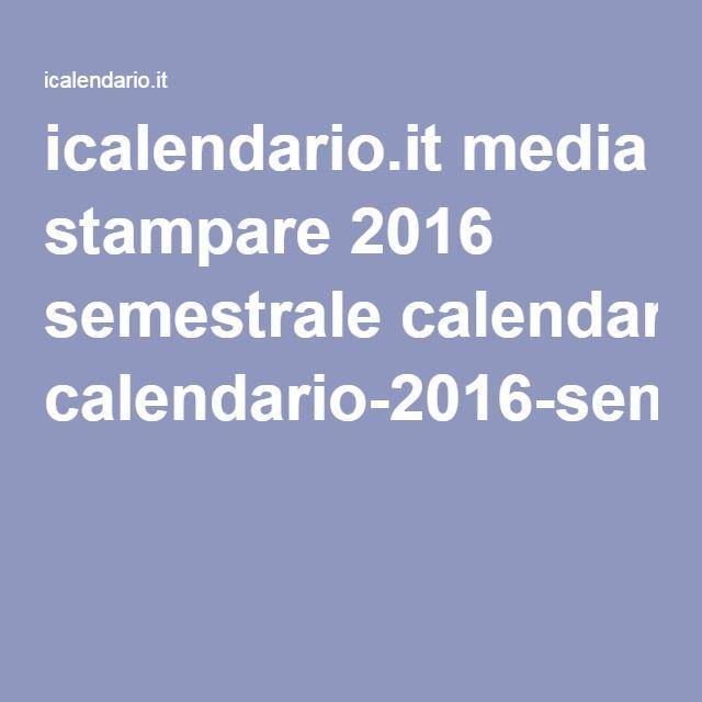 Calendario 2020 Da Stampare Semestrale.Icalendario It Media Stampare 2016 Semestrale Calendario