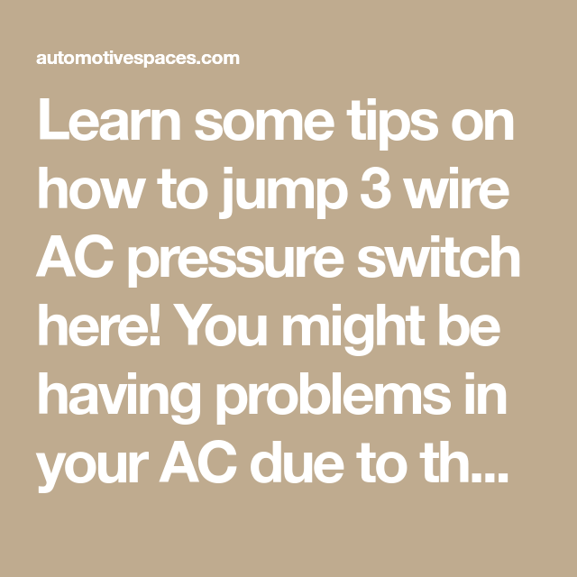 Learn some tips on how to jump 3 wire AC pressure switch here! You